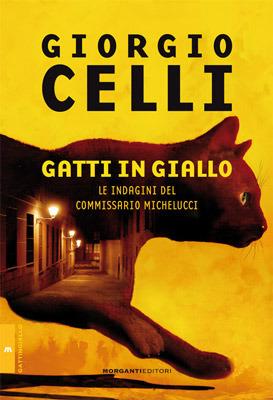 Gatti in giallo: Le indagini del commissario Michelucci Giorgio Celli