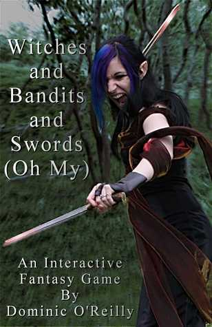 Witches and Bandits and Swords  by  Dominic OReilly