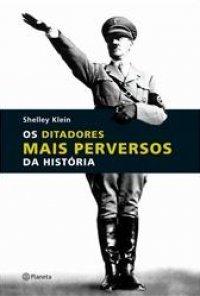 Os Ditadores mais Perversos da História Shelley Klein