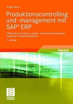 Produktionscontrolling und -Management mit SAP(R) ERP: Effizientes Controlling, Logistik- und Kostenmanagement moderner Produktionssysteme  by  Jürgen  Bauer