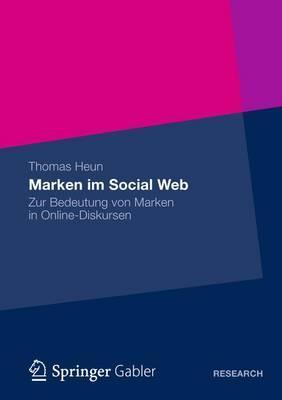 Marken Im Social Web: Zur Bedeutung Von Marken in Online-Diskursen Thomas Heun