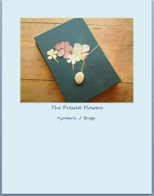 The Pressed Flowers  by  Kymberli J. Briggs