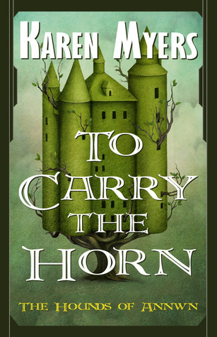 To Carry The Horn (The Hounds of Annwn, #1)  by  Karen  Myers