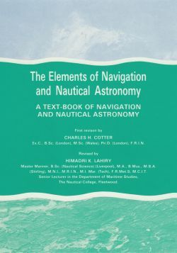 The Elements Of Navigation And Nautical Astronomy: A Text Book Of Navigation And Nautical Astronomy C.H. Cotter