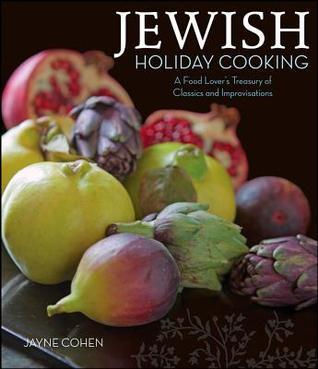 Jewish Holiday Cooking: A Food Lovers Treasury of Classics and Improvisations Jayne Cohen