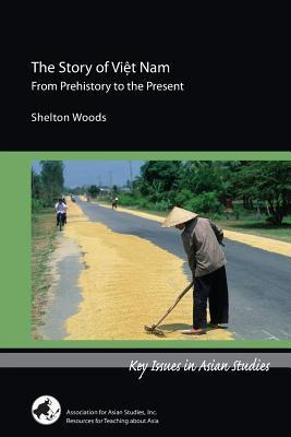 The Story of Viet Nam: From Prehistory to the Present L Shelton Woods