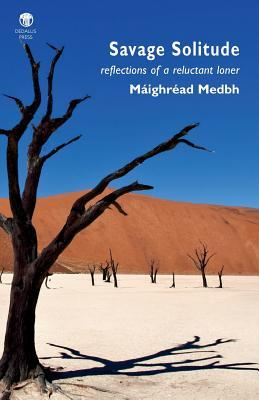 Savage Solitude: Reflections of a Reluctant Loner Maighread Medbh