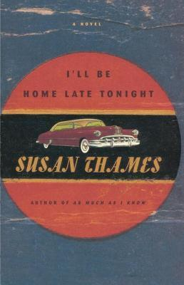 Ill Be Home Late Tonight: A Novel  by  Susan Thames