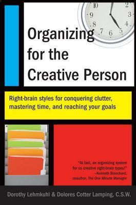 Organizing for the Creative Person: Right-Brain Styles for Conquering Clutter, Mastering Time, and Reaching Your Goa ls Dorothy Lehmkuhl