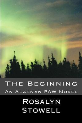 The Beginning: An Alaskan Paw Rosalyn Stowell
