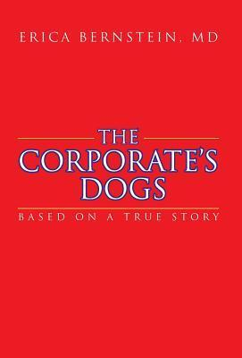The Corporates Dogs: Based on a True Story Erica Bernstein