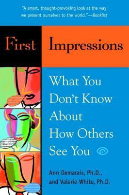 First Impressions: What You Dont Know About How Others See You Ann Demarais