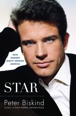 Star: The Life and Wild Times of Warren Beatty Peter Biskind