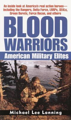 Blood Warriors: American Military Elites Michael Lee Lanning