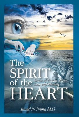 The Spirit of the Heart: Stories of Family, Hope, Loss, and Healing  by  Ismael Nuno