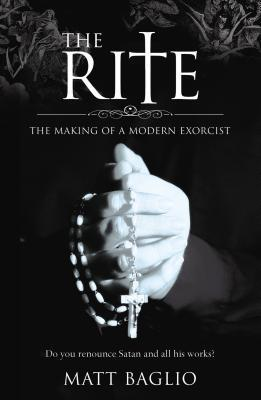 The Rite: The Making of a Modern Day Exorcist  by  Matt Baglio