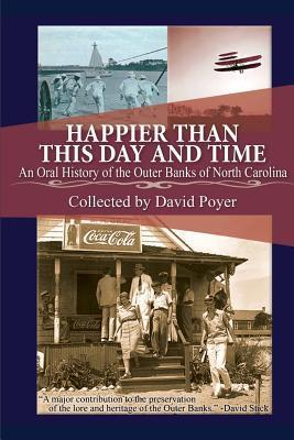 Happier Than This Day and Time: An Oral History of the Outer Banks of North Carolina David Poyer