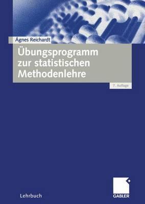 Ubungsprogramm Zur Statistischen Methodenlehre  by  Agnes Reichardt