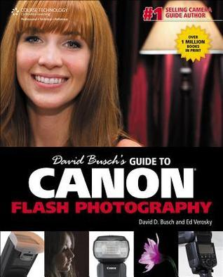 David Busch S Guide to Canon Flash Photography  by  David D. Busch