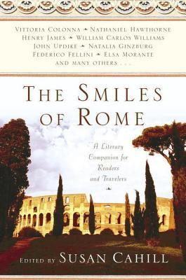 The Smiles of Rome: A Literary Companion for Readers and Travelers  by  Susan Cahill