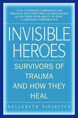 Invisible Heroes: Survivors of Trauma and How They Heal Belleruth Naparstek