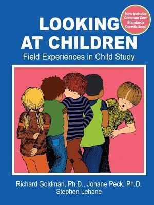 Looking at Children: Field Experiences in Child Study Richard Goldman