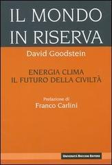 Il mondo in riserva: energia, clima, il futuro della civiltà  by  David Goodstein