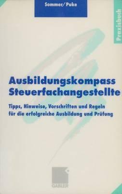 Ausbildungskompass Steuerfachangestellte: Tipps, Hinweise, Vorschriften Und Regeln Fur Die Erfolgreiche Ausbildung Und Prufung Wolfgang Sommer