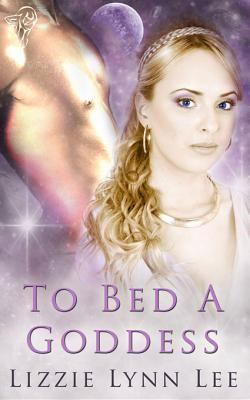 To Bed A Goddess  by  Lizzie Lynn Lee