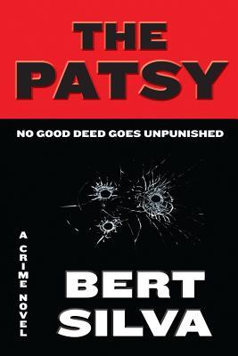 The Patsy: No Good Deed Goes Unpunished  by  Bert Silva