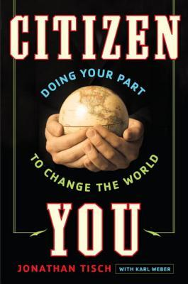 Citizen You: Doing Your Part to Change the World Jonathan Tisch