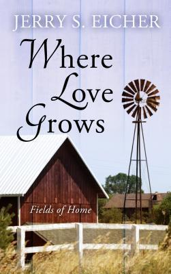 Where Love Grows Jerry S. Eicher