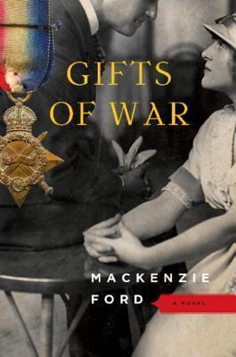 Gifts of War: A Novel  by  Mackenzie Ford