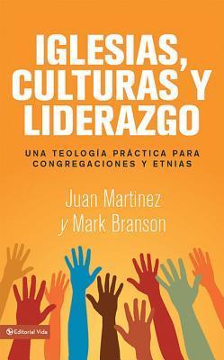 Iglesias, Culturas y Liderazgo: Una Teologia Practica Para Congregaciones y Etnias  by  Jose F. Martinez