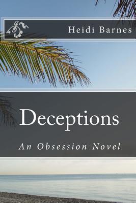 Deceptions: An Obsession Novel  by  Heidi Barnes