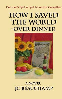 How I Saved the World - Over Dinner  by  Jc Beauchamp