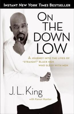 On the Down Low: A Journey Into the Lives of Straight Black Men Who Sleep With Men J.L. King