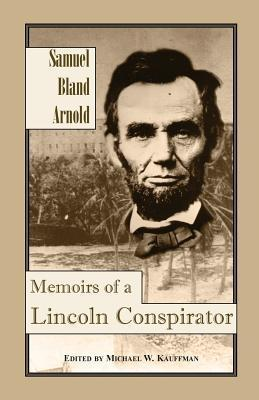 Memoirs of a Lincoln Conspirator Samuel Bland Arnold