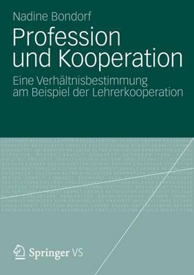 Profession Und Kooperation: Eine Verhaltnisbestimmung Am Beispiel Der Lehrerkooperation Nadine Bondorf