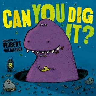 Can You Dig It?  by  Robert Weinstock