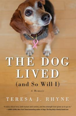 The Dog Lived (and So Will I): A Memoir  by  Teresa Rhyne