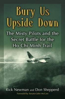 Bury Us Upside Down: The Misty Pilots and the Secret Battle for the Ho Chi Minh Trail Don Shepperd