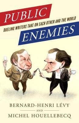 Public Enemies: Dueling Writers Take On Each Other and the World  by  Michel Houellebecq
