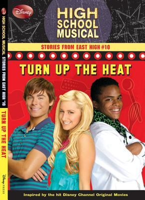 Turn Up the Heat (High School Musical, Stories from East High, #10) Helen Perelman