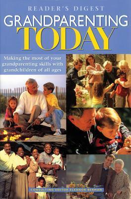 Grandparenting Today: Making the Most of Your Grandparenting Skills with Grandchildren of All Ages Eleanor Berman