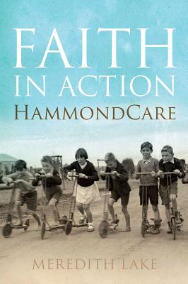 Faith in Action: HammondCare  by  Meredith Lake
