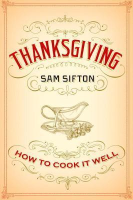Thanksgiving: How to Cook It Well Sam Sifton