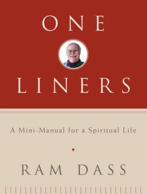 One-Liners: A Mini-Manual for a Spiritual Life Ram Dass