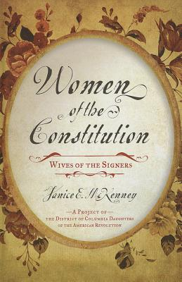Women of the Constitution: Wives of the Signers  by  Janice E. McKenney
