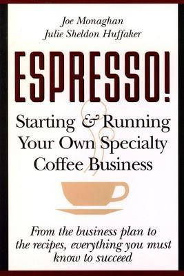 Espresso! Starting and Running Your Own Coffee Business  by  Joe Monaghan